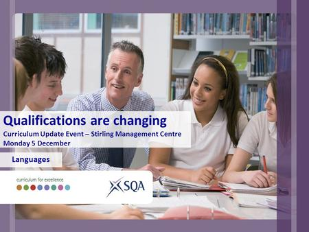 Qualifications are changing Curriculum Update Event – Stirling Management Centre Monday 5 December Languages.