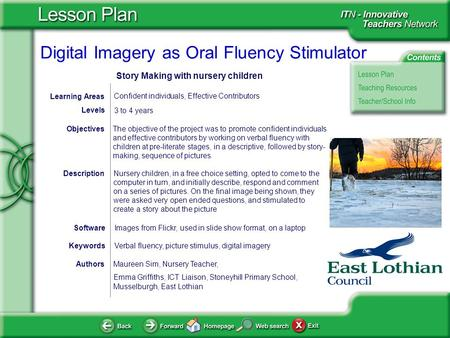 Digital Imagery as Oral Fluency Stimulator AuthorsMaureen Sim, Nursery Teacher, Emma Griffiths, ICT Liaison, Stoneyhill Primary School, Musselburgh, East.