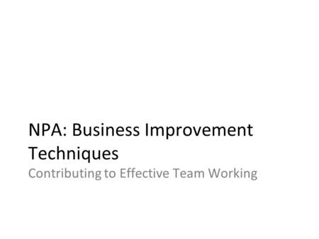 NPA: Business Improvement Techniques Contributing to Effective Team Working.