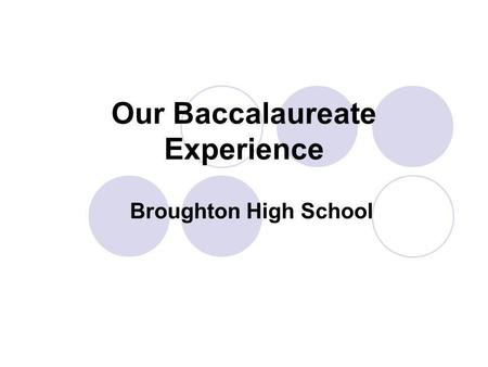 Our Baccalaureate Experience Broughton High School.