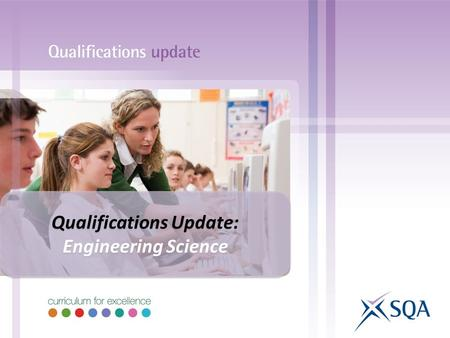 Qualifications Update: Engineering Science Qualifications Update: Engineering Science.