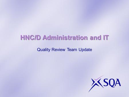 HNC/D Administration and IT Quality Review Team Update.