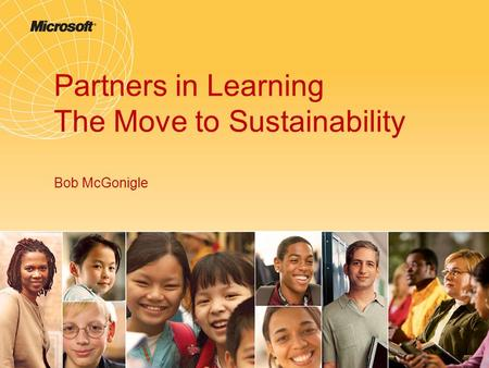 Partners in Learning The Move to Sustainability Bob McGonigle.