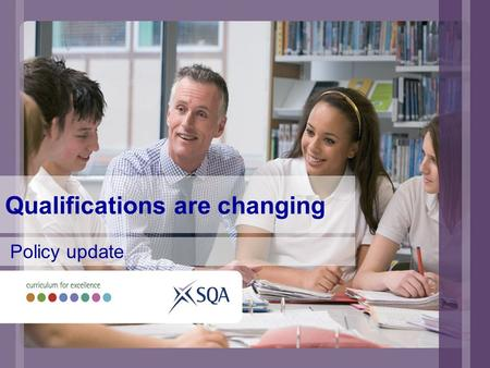 Qualifications are changing Policy update. Ongoing policy work Specifications, guidance and support Progression, hierarchies and recognition Skills for.