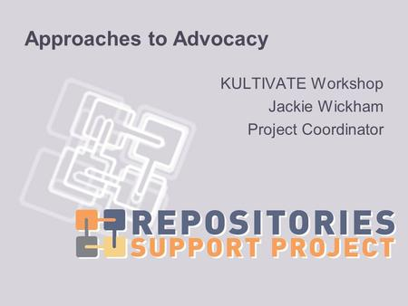 Approaches to Advocacy KULTIVATE Workshop Jackie Wickham Project Coordinator.