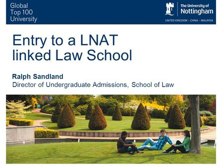 1 Entry to a LNAT linked Law School Ralph Sandland Director of Undergraduate Admissions, School of Law.
