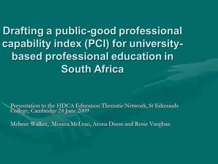 Drafting a public-good professional capability index (PCI) for university- based professional education in South Africa Presentation to the HDCA Education.