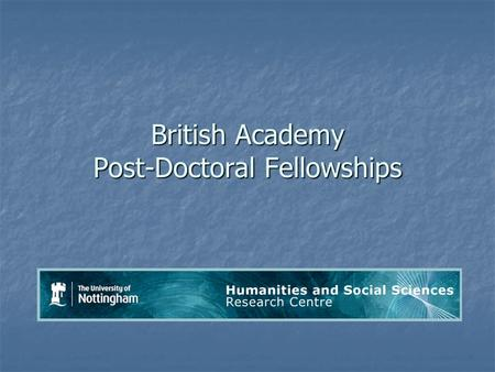 British Academy Post-Doctoral Fellowships. Who should apply? Outstanding early career researchers who: 1. will be in possession of a doctoral degree by.