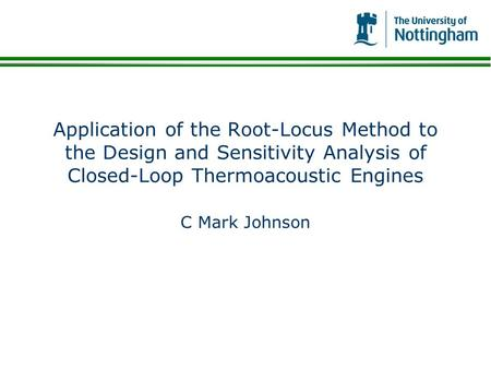 Application of the Root-Locus Method to the Design and Sensitivity Analysis of Closed-Loop Thermoacoustic Engines C Mark Johnson.