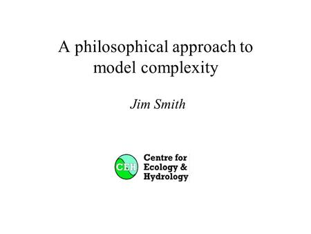 A philosophical approach to model complexity Jim Smith.