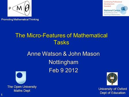 1 The Micro-Features of Mathematical Tasks The Micro-Features of Mathematical Tasks Anne Watson & John Mason Nottingham Feb 9 2012 The Open University.