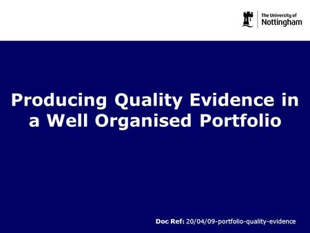 Producing Quality Evidence in a Well Organised Portfolio Doc Ref: 20/04/09-portfolio-quality-evidence.