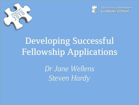 Developing Successful Fellowship Applications Dr Jane Wellens Steven Hardy.