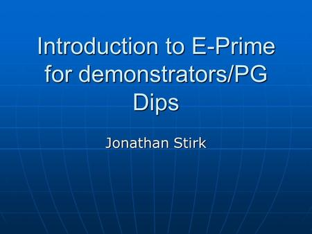 Introduction to E-Prime for demonstrators/PG Dips Jonathan Stirk.