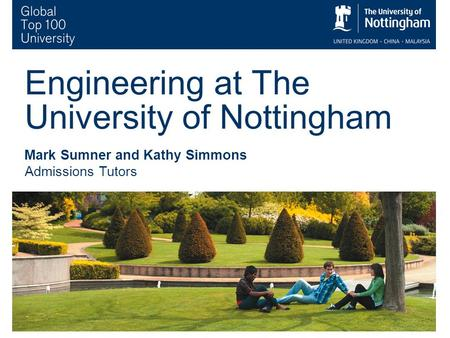 1 Engineering at The University of Nottingham Mark Sumner and Kathy Simmons Admissions Tutors.