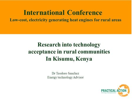 Low-cost, electricity generating heat engines for rural areas International Conference Dr Teodoro Sanchez Energy technology Advisor Research into technology.