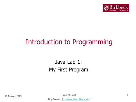 Introduction to Programming Java Lab 1: My First Program 11 January 2013 1 JavaLab1.ppt Ping Brennan