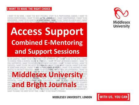 Access Support Combined E-Mentoring and Support Sessions Middlesex University and Bright Journals.