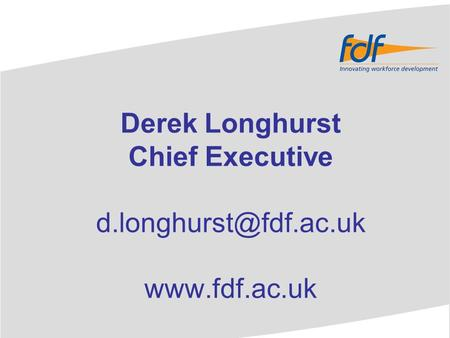 Derek Longhurst Chief Executive