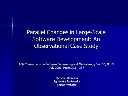 Parallel Changes in Large-Scale Software Development: An Observational Case Study ACM Transactions on Software Engineering and Methodology, Vol. 10, No.