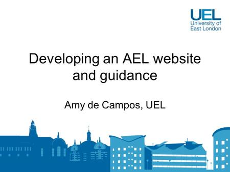 Developing an AEL website and guidance Amy de Campos, UEL.
