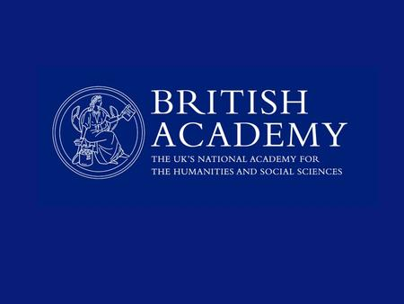 The British Academy UK national academy Learned society Grant-giving body.
