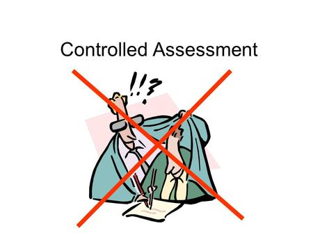 Controlled Assessment. Background - QCA report 2005 Politicians mistrust of teachers marking coursework Plagiarism in an internet age Weak systems – concerns.
