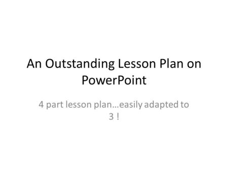 An Outstanding Lesson Plan on PowerPoint 4 part lesson plan…easily adapted to 3 !