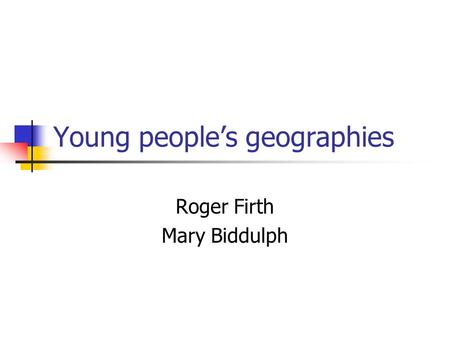 Young peoples geographies Roger Firth Mary Biddulph.