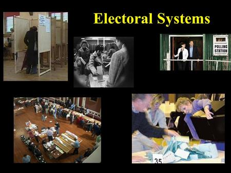 Electoral Systems First Past the Post Additional Member System.