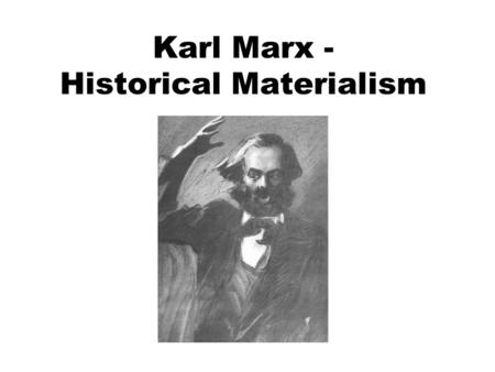 Karl Marx - Historical Materialism
