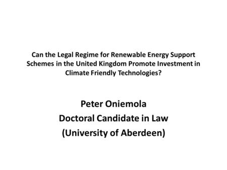 Can the Legal Regime for Renewable Energy Support Schemes in the United Kingdom Promote Investment in Climate Friendly Technologies? Peter Oniemola Doctoral.