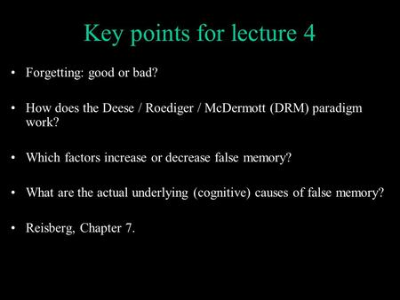 Key points for lecture 4 Forgetting: good or bad?