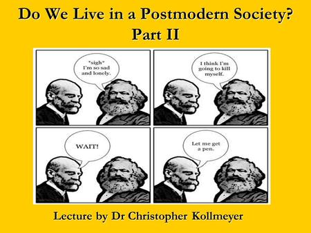 Do We Live in a Postmodern Society? Part II