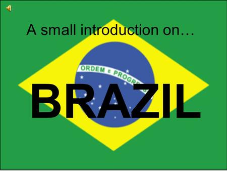 A small introduction on… BRAZIL. Where is it? Brazil has 10 Neighbouring countries!! To the East coast, there is the Atlantic Ocean The Capital of Brazil.