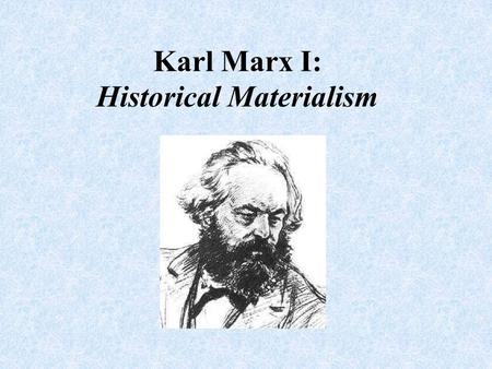 Karl Marx I: Historical Materialism