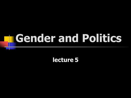 Gender and Politics lecture 5. are there gendered interests that require political representation? explore two main strands: - whether certain identities.