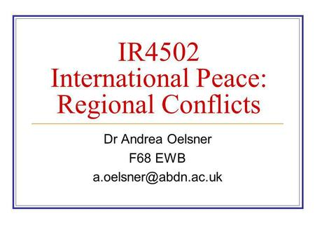 IR4502 International Peace: Regional Conflicts Dr Andrea Oelsner F68 EWB