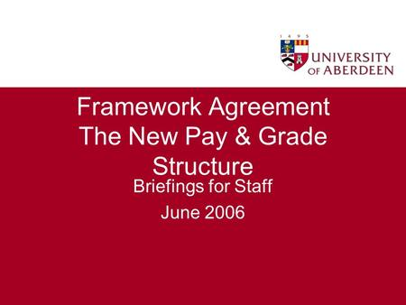Framework Agreement The New Pay & Grade Structure Briefings for Staff June 2006.