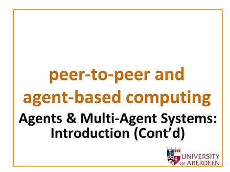 Peer-to-peer and agent-based computing Agents & Multi-Agent Systems: Introduction (Contd)
