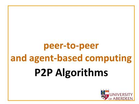 Peer-to-peer and agent-based computing P2P Algorithms.