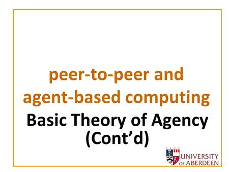 Peer-to-peer and agent-based computing Basic Theory of Agency (Contd)