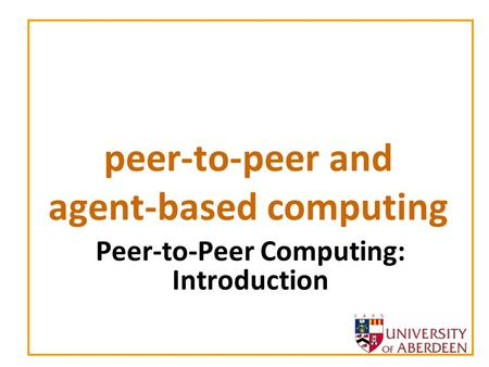 Peer-to-peer and agent-based computing Peer-to-Peer Computing: Introduction.
