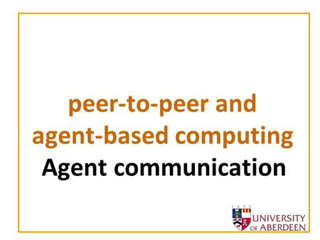 Peer-to-peer and agent-based computing Agent communication.