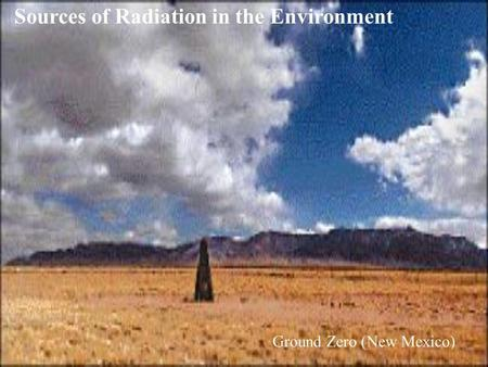 Sources of Radiation in the Environment Ground Zero (New Mexico)