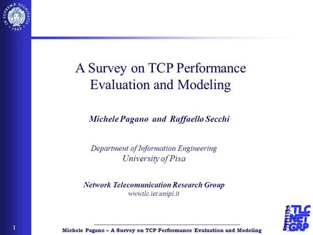 Michele Pagano – A Survey on TCP Performance Evaluation and Modeling 1 Department of Information Engineering University of Pisa Network Telecomunication.