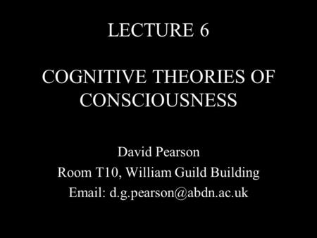 LECTURE 6 COGNITIVE THEORIES OF CONSCIOUSNESS