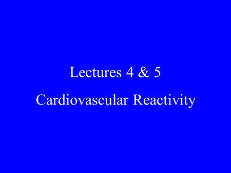 Lectures 4 & 5 Cardiovascular Reactivity. General reading in Health Psychology To make the most of this course you should read the relevant sections in.