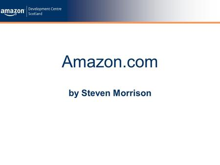By Steven Morrison Amazon.com. Contents Intro to Amazon Amazon in Scotland Dynamic Campaigns Extreme Programming.
