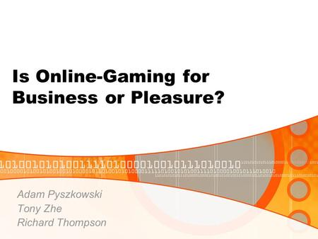 Is Online-Gaming for Business or Pleasure? Adam Pyszkowski Tony Zhe Richard Thompson.